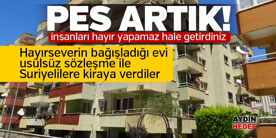 Hayırseverin bağışladığı evi, Suriyelilere kiraya verdiler