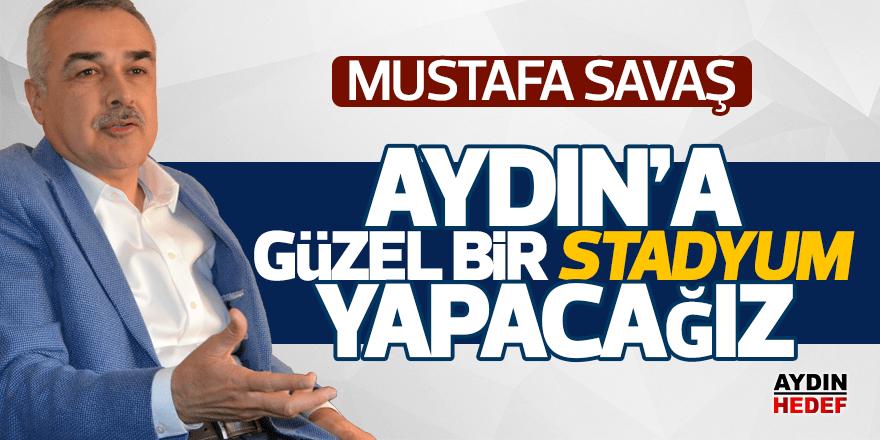 """""""Aydın'a güzel bir stadyum yapacağız"""""""