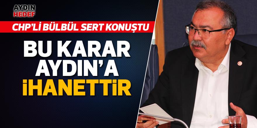 "CHP'li Bülbül; ""Bu karar Aydın'a ihanettir"""