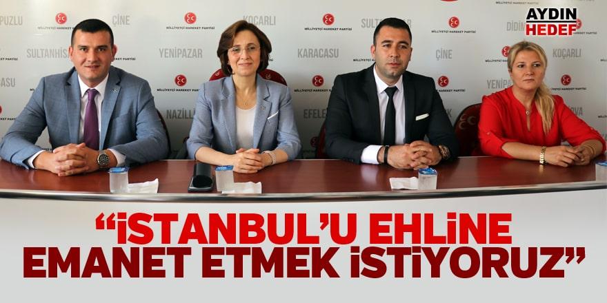 """""""İstanbul'u ehline emanet etmek istiyoruz"""""""