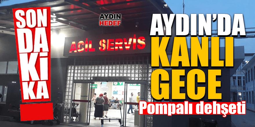 Aydın'da pompalı dehşeti.