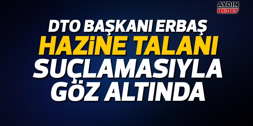 DTO Başkanı Erbaş, hazine talanı suçlamasıyla göz altında