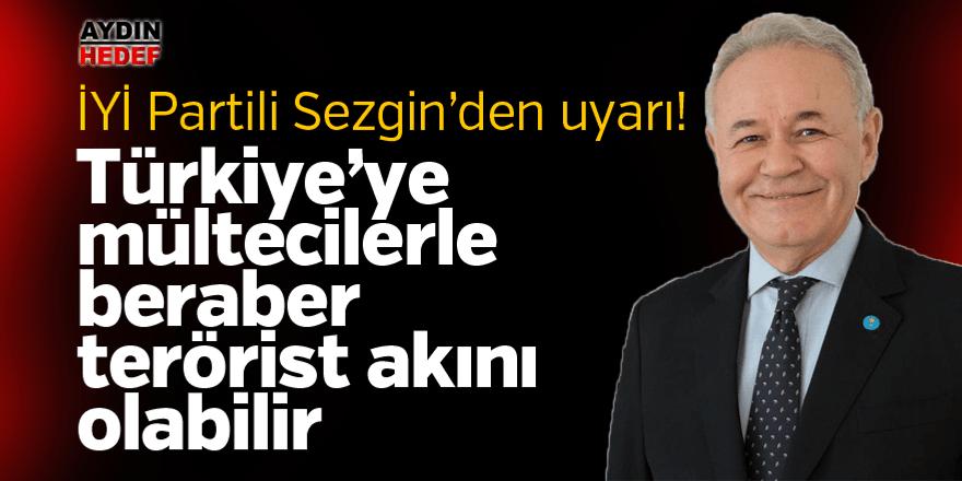 Sezgin, İdlip'ten Türkiye'ye terörist akını uyarısı yaptı