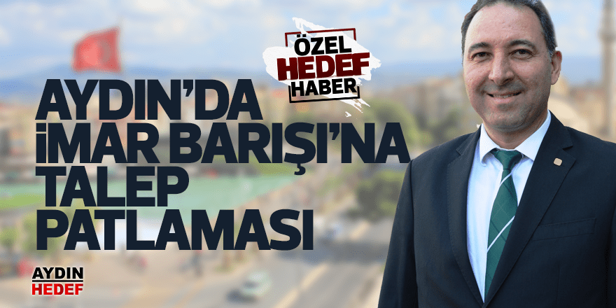 Aydın'da 'İmar Barışı'na talep patlaması