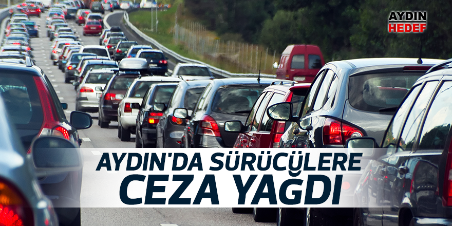 Aydın'da sürücülere ceza yağdı