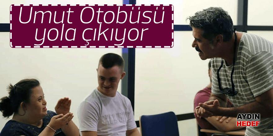 """""""UMUT OTOBÜSÜ"""" YOLA ÇIKIYOR"""
