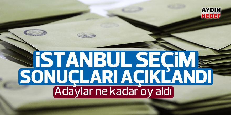 İstanbul için resmi olmayan sonuçlar açıklandı