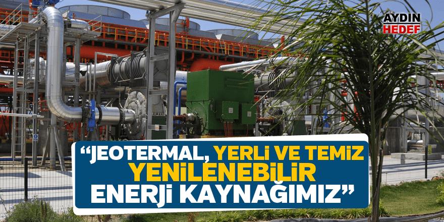 """""""Jeotermal, yerli ve temiz, yenilenebilir enerji kaynağımız"""""""