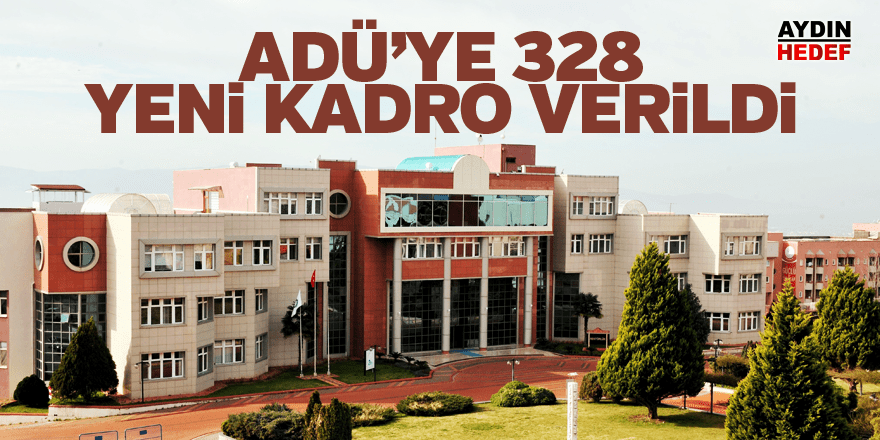 ADÜ'ye 328 yeni kadro verildi