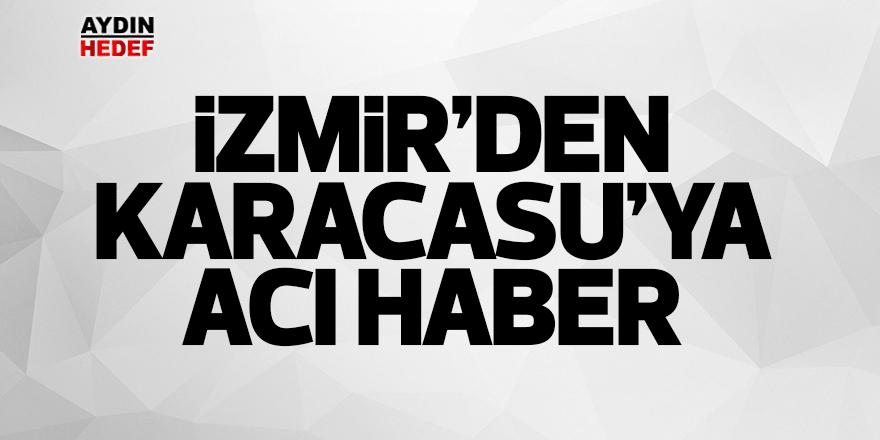 Karacasu'ya İzmir'den ölüm haberi