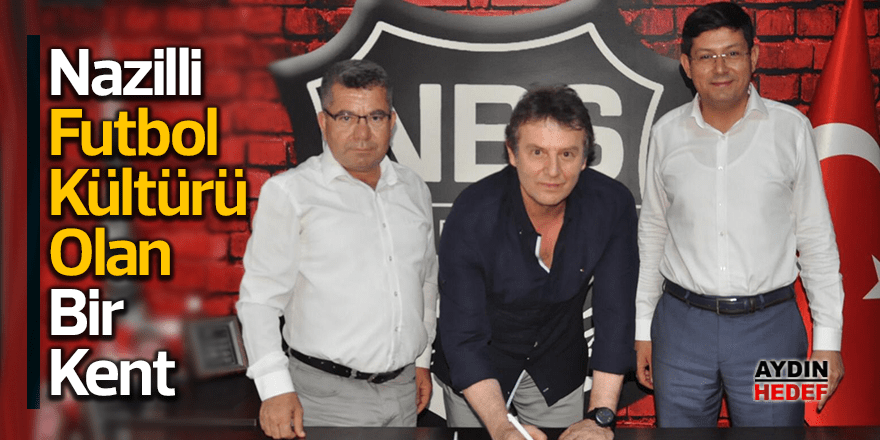 """""""Nazilli, futbol kültürü olan bir kent"""""""