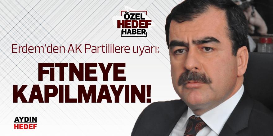 """Erdem'den AK Partililere uyarı: 'Fitneye kapılmayın!"""""""