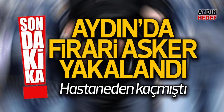 Aydın'da firari asker yakalandı