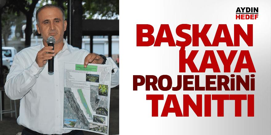 Başkan Kaya, projelerini tanıttı