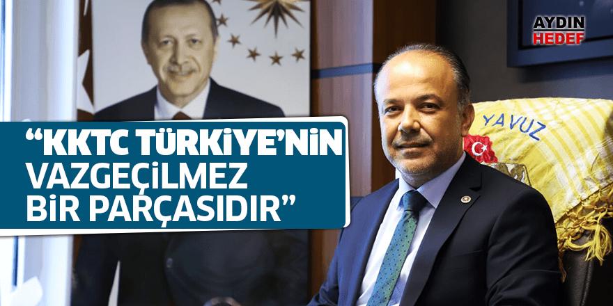 """""""KKTC Türkiye'nin vazgeçilmez bir parçasıdır"""""""