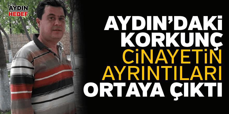 Aydın'daki korkunç cinayetin ayrıntıları ortaya çıktı
