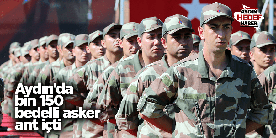 Aydın'da bin 150 bedelli asker ant içti