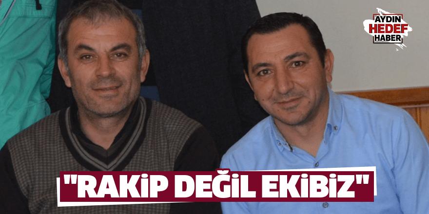"""""""RAKİP DEĞİL EKİBİZ"""""""