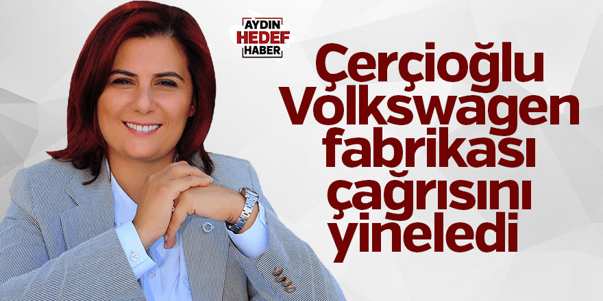 Çerçioğlu Volkswagen fabrikası çağrısını yineledi