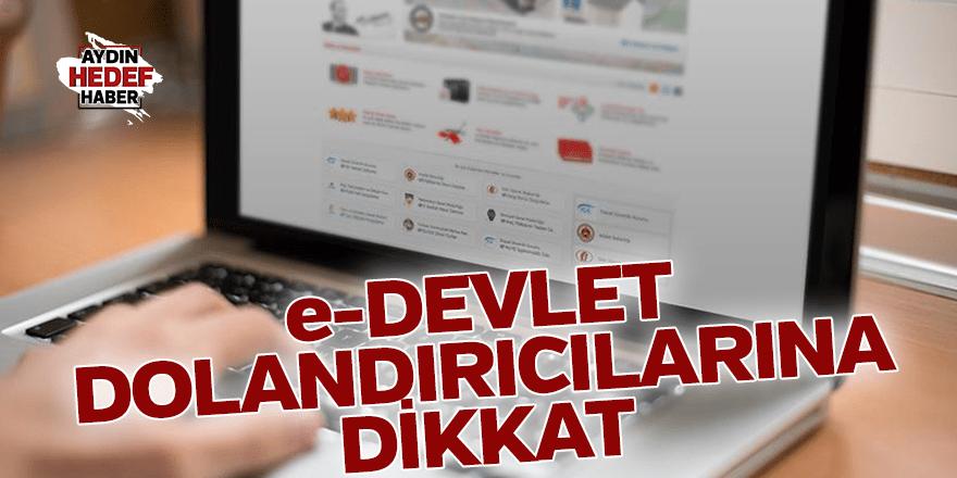 e-DEVLET DOLANDIRICILARINA DİKKAT