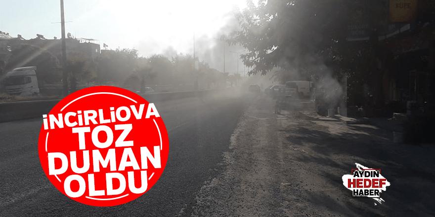 İncirliova toz duman oldu