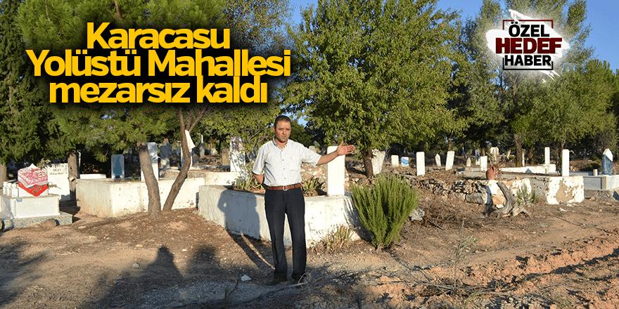 Karacasu Yolüstü Mahallesi mezarsız kaldı