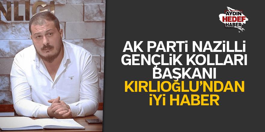 Gençlik Kolları Başkanı Kırlıoğlu'ndan iyi haber