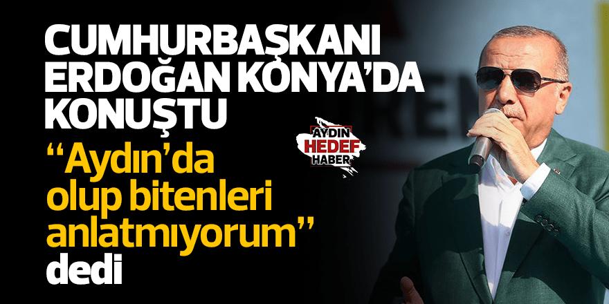 """Cumhurbaşkanı Erdoğan: """"Aydın'da olup bitenleri anlatmıyorum"""""""