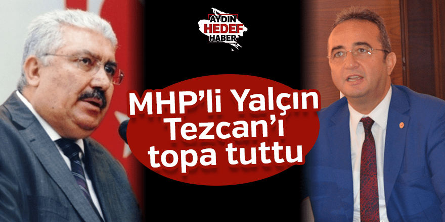 MHP'li Yalçın, Tezcan'ı topa tuttu
