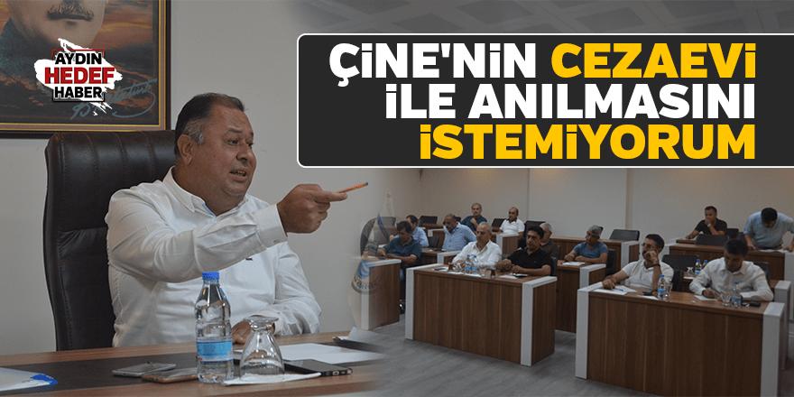 ÇİNE'NİN CEZAEVİ İLE ANILMASINI İSTEMİYORUM