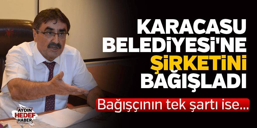 Karacasu Belediyesi'ne şirketini bağışladı