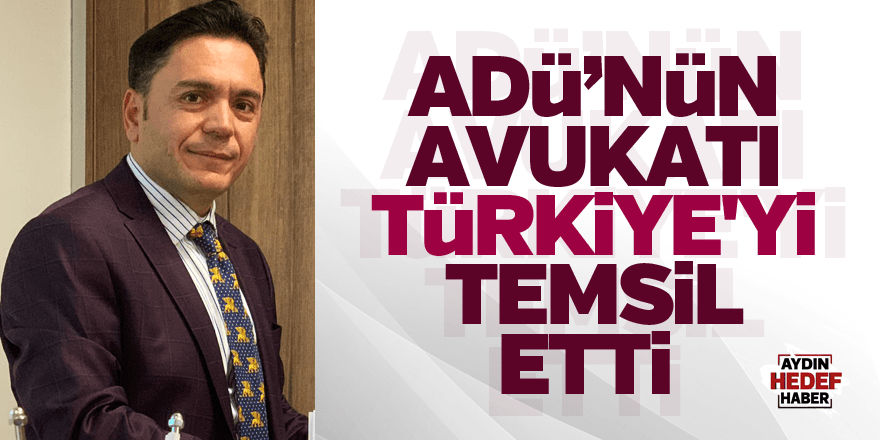 ADÜ'NÜN AVUKATI TÜRKİYE'Yİ TEMSİL ETTİ