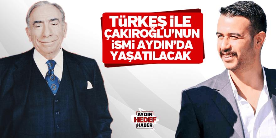 Türkeş ile Çakıroğlu'nun ismi Aydın'da yaşatılacak