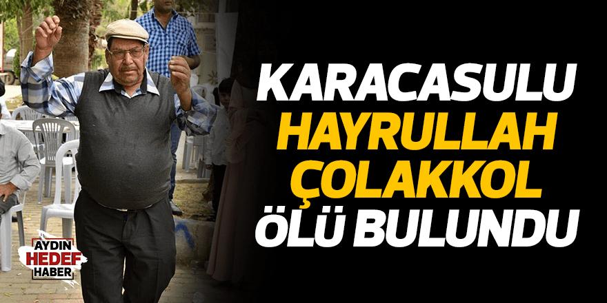 Karacasulu Hayrullah Çolakkol ölü bulundu