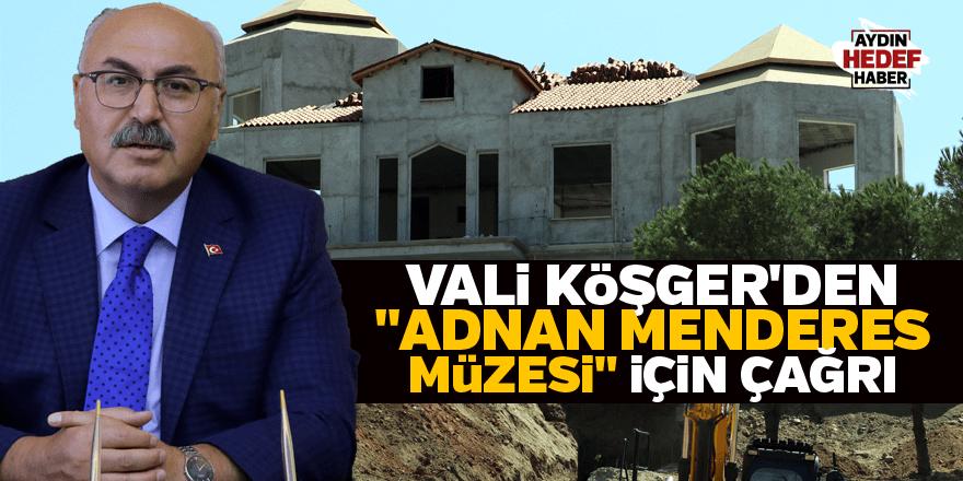 """Vali Köşger'den """"Adnan Menderes Müzesi"""" için çağrı"""