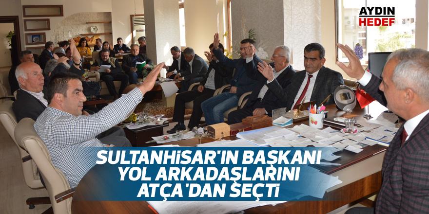Sultanhisar'ın Başkanı yol arkadaşlarını Atça'dan seçti