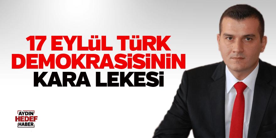 Pehlivan: 17 Eylül Türk Demokrasisinin kara lekesi