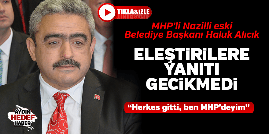 """Alıcık'tan eleştirilere yanıt : """"Herkes gitti, ben MHP'deyim"""""""