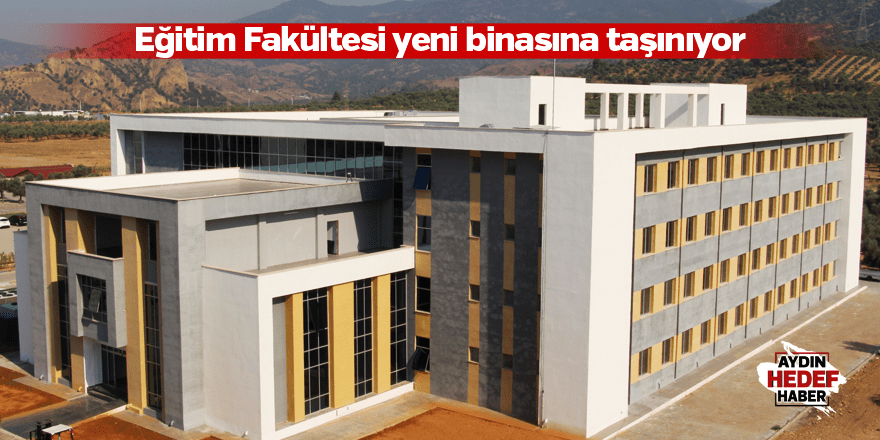 Eğitim Fakültesi yeni binasına taşınıyor
