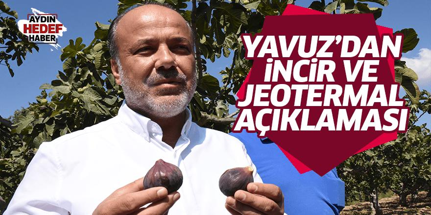 """Yavuz: """"İncir ve jeotermali siyasi malzeme olmaktan kurtaracağız"""""""