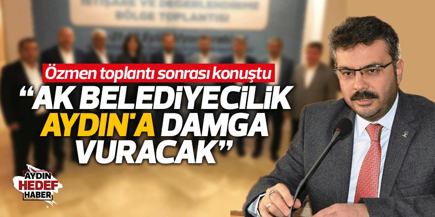 """""""AK Belediyecilik Aydın'a damga vuracak"""""""