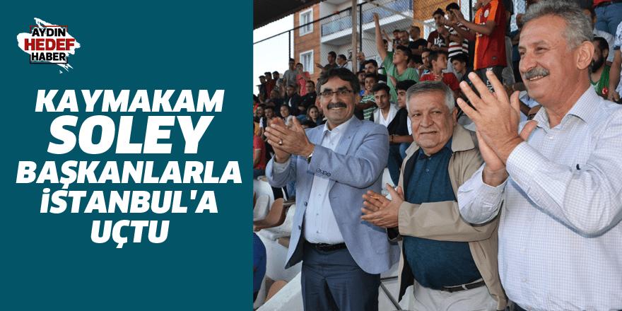 Kaymakam Soley, başkanlarla İstanbul'a uçtu