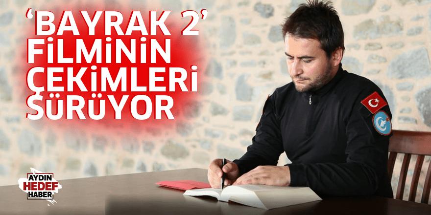 'BAYRAK 2' FİLMİNİN ÇEKİMLERİ SÜRÜYOR