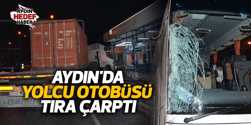 Aydın'da yolcu otobüsü tıra çarptı