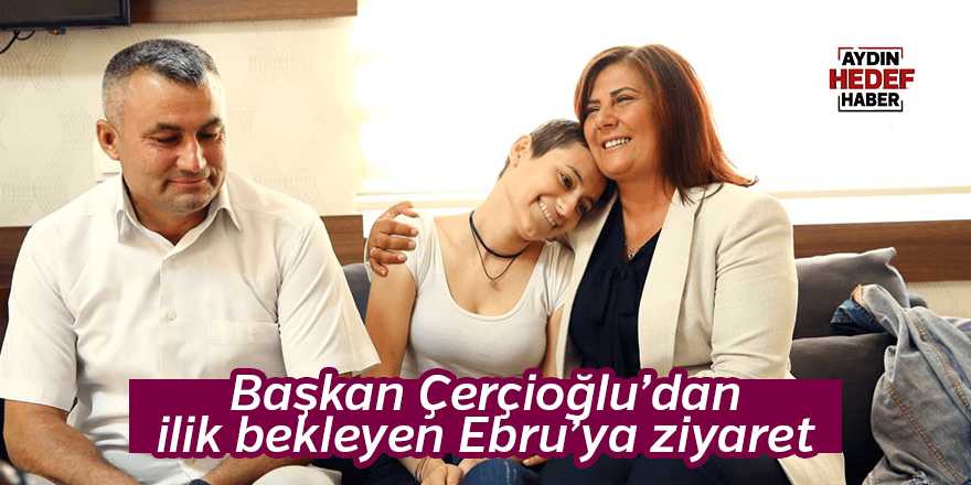 Başkan Çerçioğlu'dan ilik bekleyen Ebru'ya ziyaret