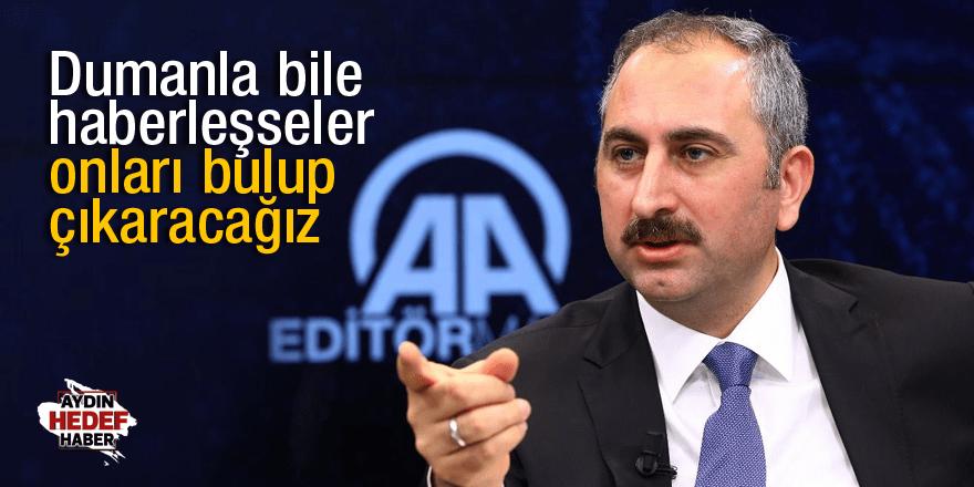 Adalet Bakanı Gül: Dumanla bile haberleşseler onları bulup çıkaracağız