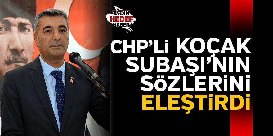CHP'li Koçak Subaşı'nın sözlerini eleştirdi