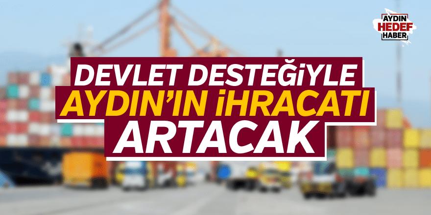 Devlet desteğiyle Aydın'ın ihracatı yukarı çıkacak