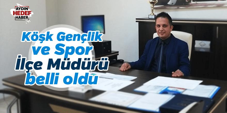 Köşk Gençlik ve Spor İlçe Müdürü belli oldu