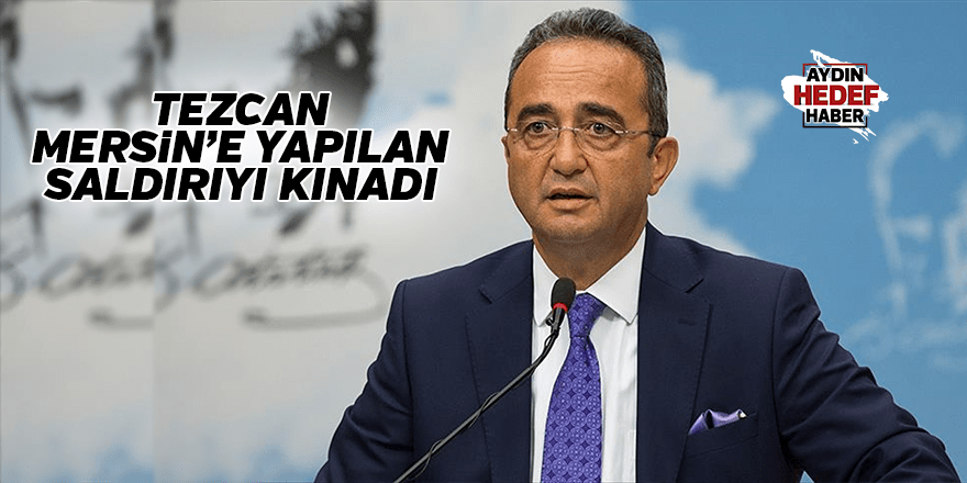 Tezcan Mersin'e yapılan saldırıyı kınadı
